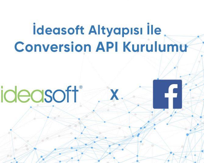 İdeasoft Altyapısı İle Facebook Conversion API Kurulumu Nasıl Yapılır?